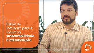Edital de Inovação para a Industria – Chamada Sustentabilidade e Reconstrução