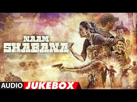 Naam Shabana Full Audio Album | Akshay Kumar, Taap