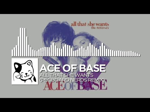 Ace Of Base - All That She Wants (Pegboard Nerds Remix)