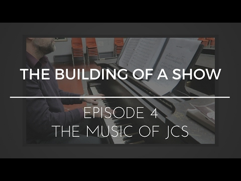 The Building of a Show : Episode 4 - The Music of JCS