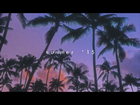 songs that bring you back to summer 15'