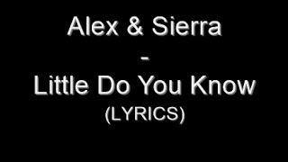 Alex & Sierra - Little Do You Know (Lyrics) - YouTube