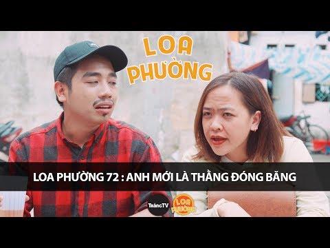 Loa Phường Tập 72 | ANH MỚI LÀ THẰNG ĐÓNG BĂNG | Phim Hài 2018 - Thời lượng: 10:51.