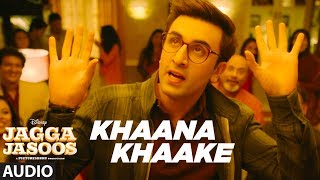 "Khaana Khaake Song (Full Audio) l Jagga Jasoos l Ranbir Kapoor Katrina Kaif  latest Hindi Song Presenting the new song ""Khaana Khaake"" from the upcoming movie Jagga Jasoos. Movie releasing on 14 July 2017Song: Khaana KhaakeSinger: Pritam, Amitabh Bhattacharya, Tushar, Geet Sagar, June, Antara,  Amit, Ashwin, Aroh , Sunny Music: PritamLyrics: Amitabh BhattacharyaMusic Label: T-Series___Enjoy & stay connected with us!► Subscribe to T-Series: http://bit.ly/TSeriesYouTube► Like us on Facebook: https://www.facebook.com/tseriesmusic► Follow us on Twitter: https://twitter.com/tseries► Follow us on Instagram: http://bit.ly/InstagramTseries"