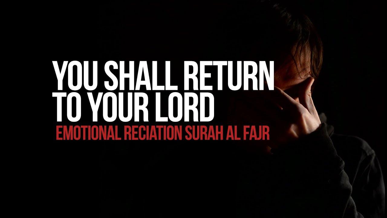 Return To Your Lord – Emotional Reciation Surah Al Fajr