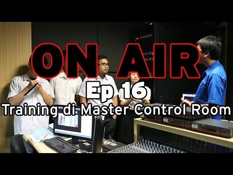 ON AIR Eps 16 – Training di Master Control Room