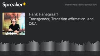 Source: https://www.spreaker.com/user/hank-hanegraaff/transgender-transition-affirmation-and-q On today's edition of the Bible ...