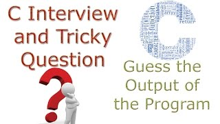 C Language Interview and Tricky Question 7 What is the Output of C Program Sting Pointerthese C Programming Interview Questions have been designed specially to get you acquainted with the nature of questions you may encounter during your interview for the subject of C ProgrammingA list of top frequently asked C programming interview questions and answers