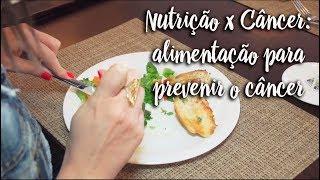Nutrição x Câncer: alimentação para prevenir o câncer