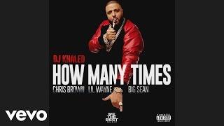 DJ Khaled - How Many Times (Audio) ft. Chris Brown, Lil Wayne, Big Sean