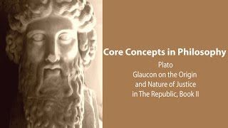 Philosophy Core Concepts: Plato, The Origin/Nature Of Justice (Republic, Bk 2)