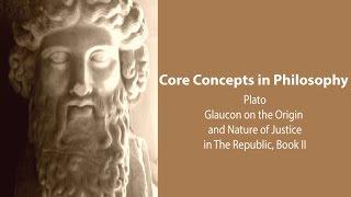 Philosophy Core Concepts: Plato, The Origin/Nature Of Justice (Republic, Bk 2)