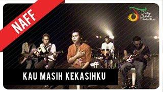 NaFF - Kau Masih Kekasihku | Official Video Clip