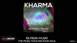 Aras Kutay - Kharma ( Muratt Mat & Findike Fly Remix ) [Re-Fresh Music Records]