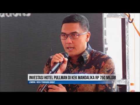 INVESTASI HOTEL PULLMAN DI KEK MANDALIKA RP 750 MILIAR