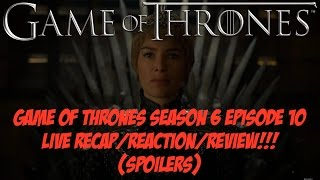 Game of Thrones Season 6 Episode 10: LIVE RECAP/REACTION/REVIEW!!! (Spoilers) This week's guests: Ser Lt Giles: https://www.youtube.com/channel/UC_VDsRyRpJon...