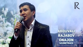Abduvali Rajabov - Onajon | Абдували Ражабов - Онажон (soundtrack)