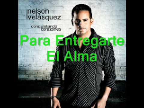Para Entregarte El Alma Nelson Velasquez