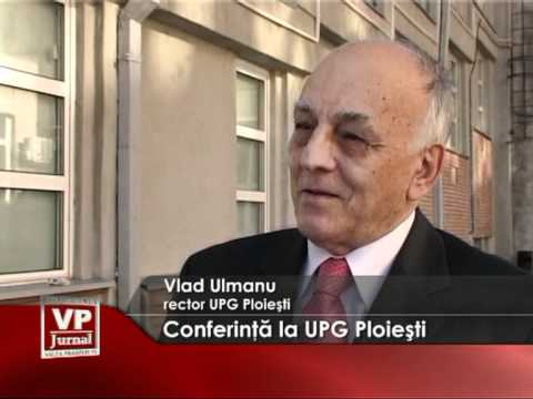 Conferinţă la UPG Ploieşti