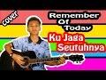 Remember Of Today - Ku Jaga Seutuhnya ( Cover )