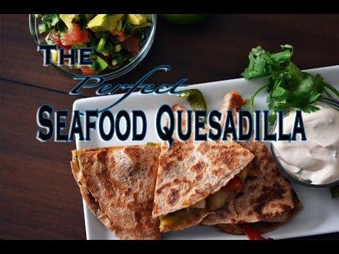 The Perfect Seafood Quesadilla: Tasty Tuesday #11
