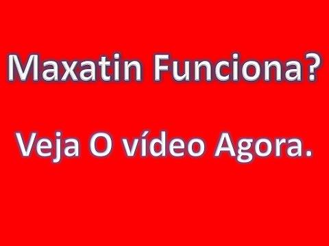 Maxatin Funciona Veja O vídeo Agora.