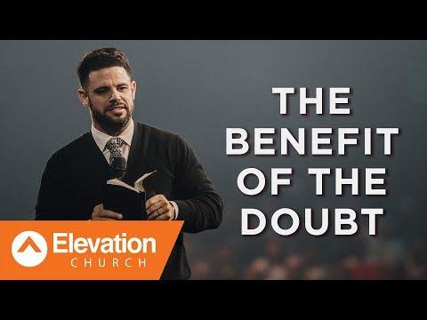 The Benefit Of The Doubt   Pastor Steven Furtick