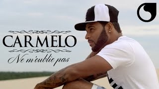 Carmelo - Ne m'oublie pas OFFICIAL VIDEO HD
