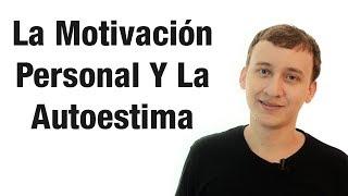 Video: La Motivación Personal Y La Autoestima