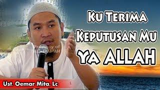 Ku Terima Keputusan MU Ya ALLAH || Ust. Oemar Mita, Lc