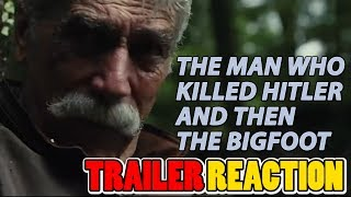 The Man Who Killed Hitler and Then The Bigfoot - TRAILER REACTION and REVIEW