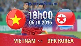 Dong Trieu Vietnam  city photos : VIỆT NAM VS CHDCND TRIỀU TIÊN - GIAO HỮU 2016 | FULL