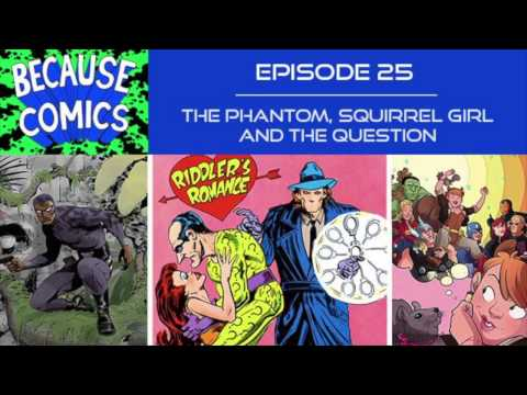 Because Comics Ep. 25 - The Phantom, Squirrel Girl, And The Question