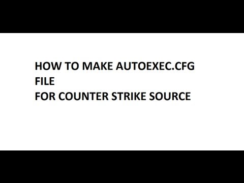 Counter strike Source - How To Make Autoexec cfg File