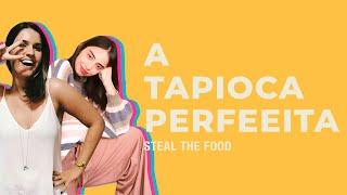 STEAL THE FOOD apresenta: como fazer uma tapioca perfeita