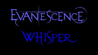 Lyrics to the song Whisper by the American rock band, Evanescence.From the Pre-Fallen era Demos.***I DO NOT OWN ANYTHING***