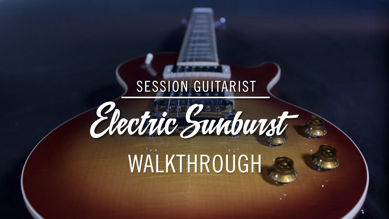 SESSION GUITARIST – ELECTRIC SUNBURST walkthrough | Native Instruments