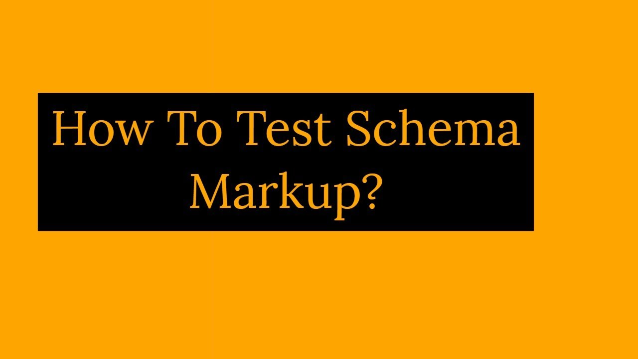 How To Test Your Schema Markup : Schema Markup Testing Tool