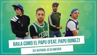 """La hit ignorante dell'estate! """" Vai con la Papu Dance, e ora tocca a voi ballarla! Baila Como El Papu"""" - Gli Autogol vs Dj Matrix..."""