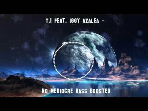 T I feat-iggy azalea  - no mediocre Bass Boosted [HD]