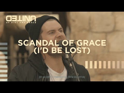 Scandal of Grace I'd Be Lost [Live - Of Dirt and Grace]
