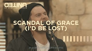Scandal Of Grace (I'd Be Lost) Live - Hillsong UNITED - of Dirt and Grace