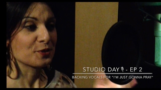 "STUDIO DAY SERIES | Ep 2 - Recording backing vocals for  ""I'm Just Gonna Pray"" song"