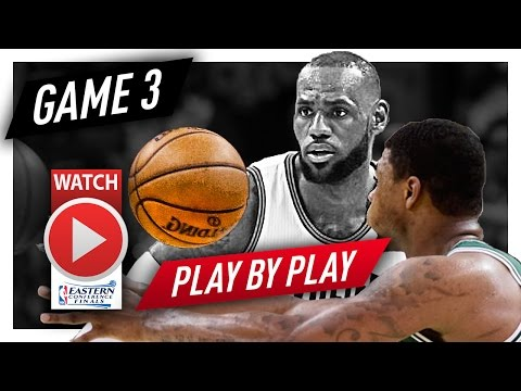 LeBron James ECF Game 3 PLAY BY PLAY Highlights vs Celtics 2017 Playoffs - 11 Pts, 6 TO, 4-13 FGM!