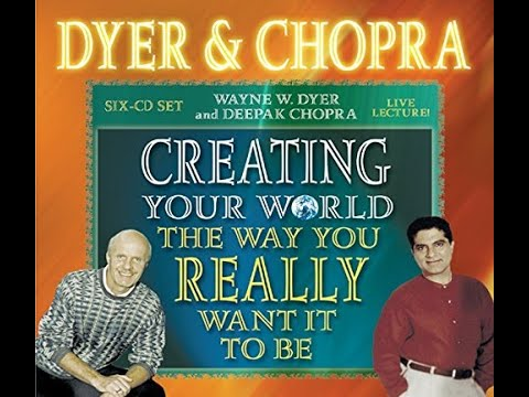 Audiobook: Creating Your World The Way You Really Want It To Be by Wayne W. Dyer, Deepak Chopra