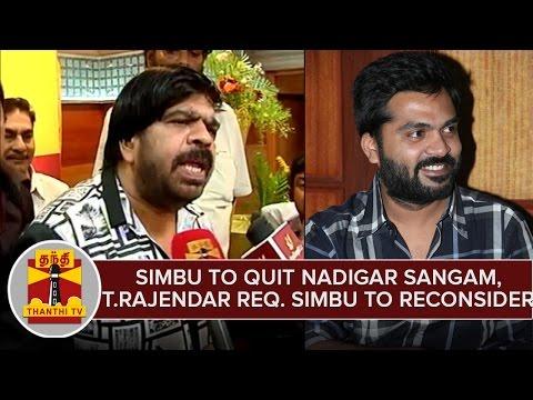 Simbu-To-Quit-Nadigar-Sangam-T-Rajendar-Request-Simbu-To-Reconsider--Thanthi-TV