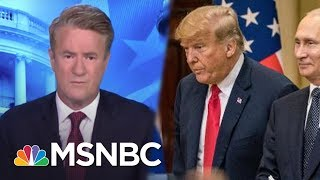 Joe: Yesterday, President Donald Trump Showed Cowardice On The World Stage | Morning Joe | MSNBC
