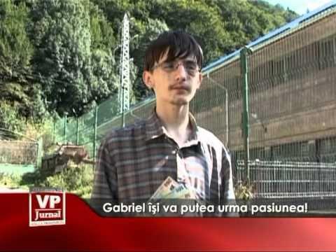 Gabriel isi va putea urma pasiunea!
