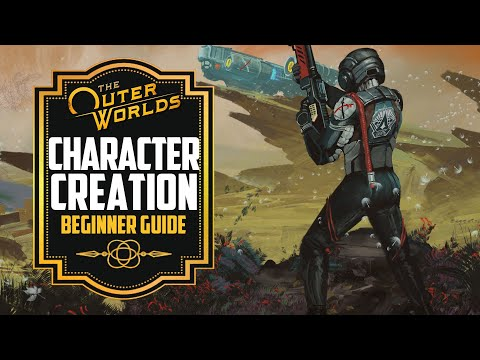 The Outer Worlds Character Creation Guide