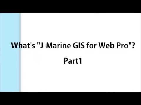 J-Marine GIS for Web Pro [Part1]